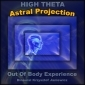 Astral Projection (High Theta) Out Of Body Experience