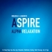ASPIRE Alpha Relaxation for Deep Sleep, Spa, New Age, Relaxation, Meditation, Healing, Reiki, Massage, Zen & Yoga.