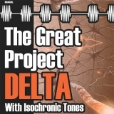 The Great Project DELTA (with Isochronic tones)