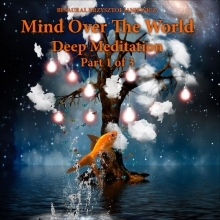 Mind Over The World - Deep Meditation - Pt. 1